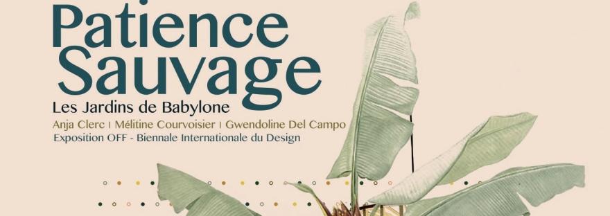 Affiche exposition Patience Sauvage - Biennale Design 2017